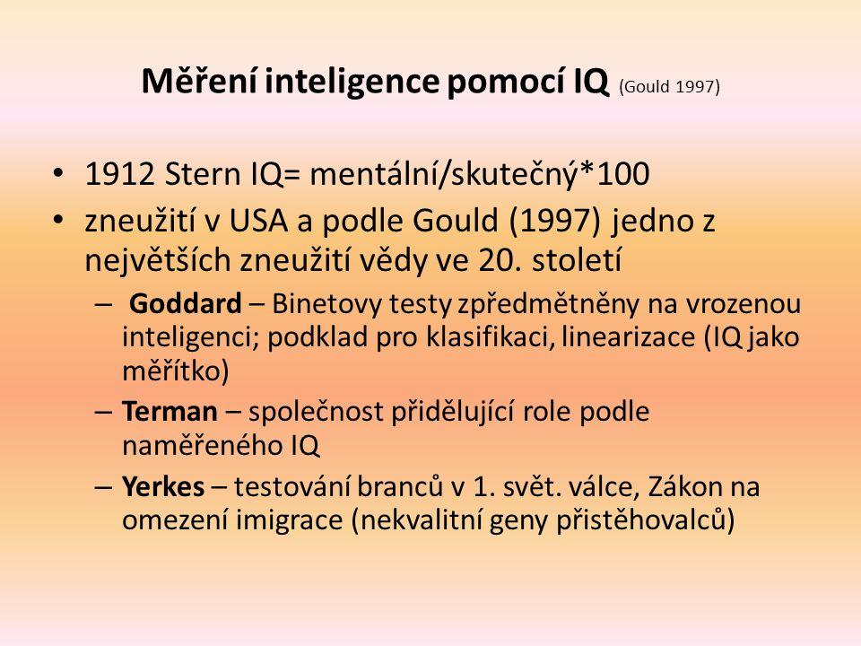 Měření inteligence pomocí IQ (Gould 1997) 1912 Stern IQ= mentální/skutečný*100 zneužití v USA a podle Gould (1997) jedno z největších zneužití vědy ve