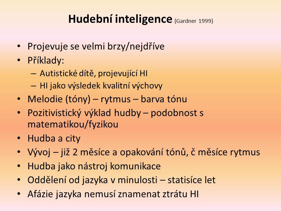 Hudební inteligence (Gardner 1999) Projevuje se velmi brzy/nejdříve Příklady: – Autistické dítě, projevující HI – HI jako výsledek kvalitní výchovy Me