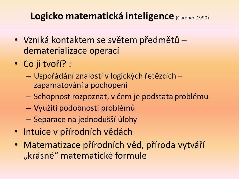 Logicko matematická inteligence (Gardner 1999) Vzniká kontaktem se světem předmětů – dematerializace operací Co ji tvoří? : – Uspořádání znalostí v lo