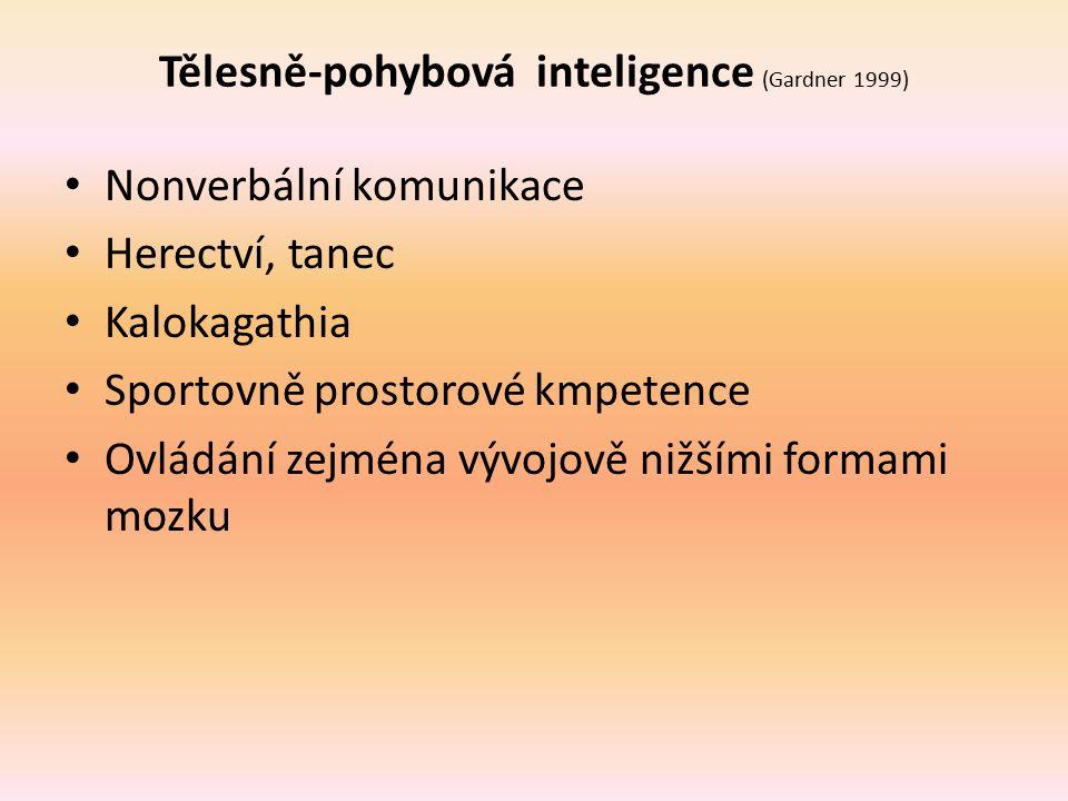 Tělesně-pohybová inteligence (Gardner 1999) Nonverbální komunikace Herectví, tanec Kalokagathia Sportovně prostorové kmpetence Ovládání zejména vývojo