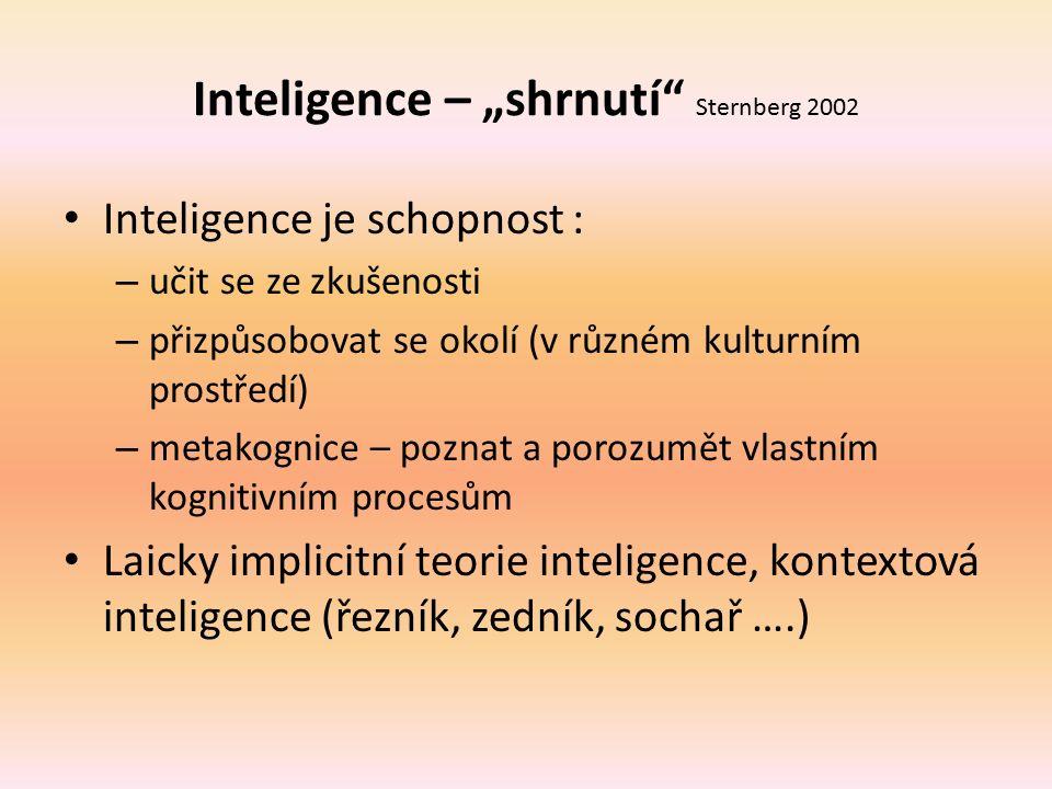 """Inteligence – """"shrnutí"""" Sternberg 2002 Inteligence je schopnost : – učit se ze zkušenosti – přizpůsobovat se okolí (v různém kulturním prostředí) – me"""