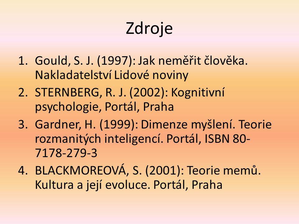 Zdroje 1.Gould, S. J. (1997): Jak neměřit člověka. Nakladatelství Lidové noviny 2.STERNBERG, R. J. (2002): Kognitivní psychologie, Portál, Praha 3.Gar