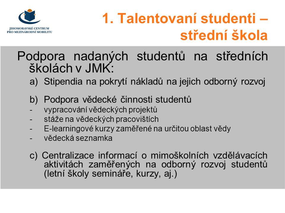 Podpora nadaných studentů na středních školách v JMK: a)Stipendia na pokrytí nákladů na jejich odborný rozvoj b)Podpora vědecké činnosti studentů -vypracování vědeckých projektů -stáže na vědeckých pracovištích -E-learningové kurzy zaměřené na určitou oblast vědy -vědecká seznamka c) Centralizace informací o mimoškolních vzdělávacích aktivitách zaměřených na odborný rozvoj studentů (letní školy semináře, kurzy, aj.) 1.