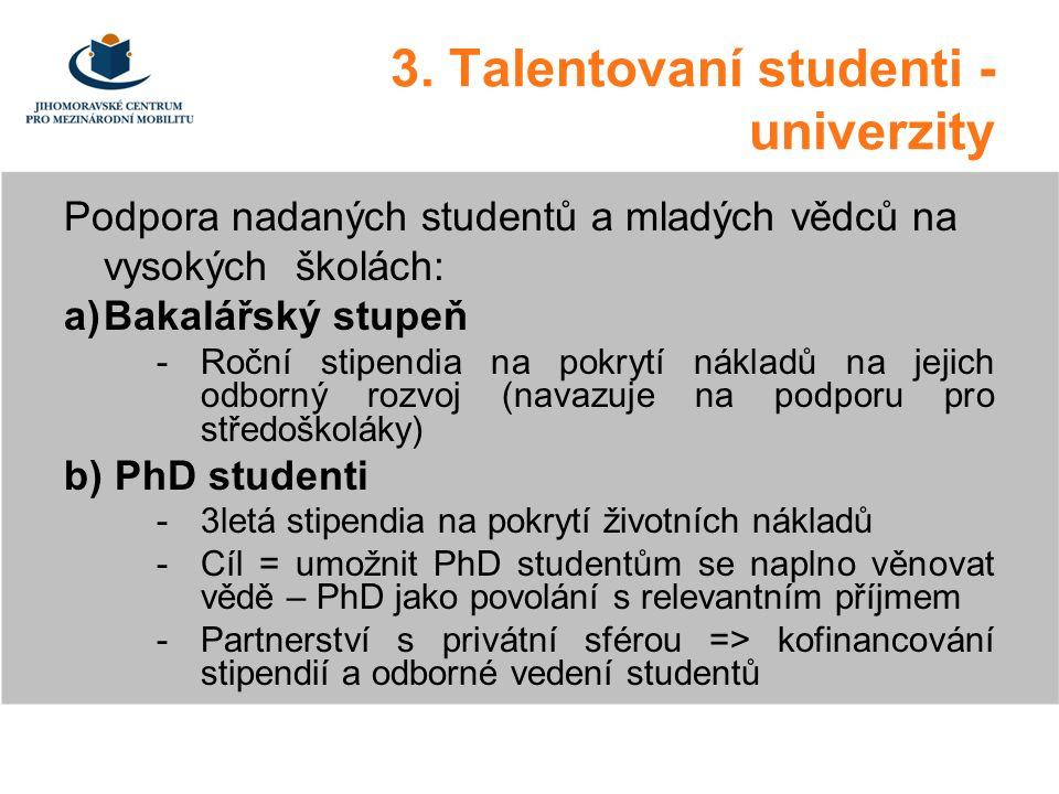 3. Talentovaní studenti - univerzity Podpora nadaných studentů a mladých vědců na vysokých školách: a)Bakalářský stupeň -Roční stipendia na pokrytí ná