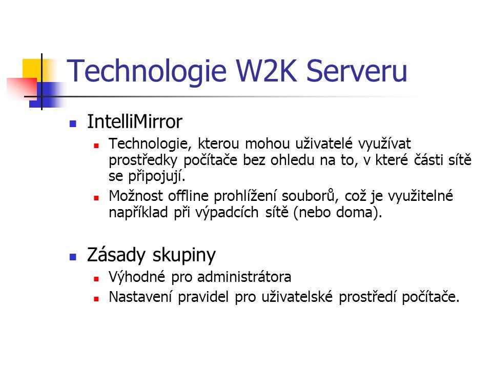 Technologie W2K Serveru IntelliMirror Technologie, kterou mohou uživatelé využívat prostředky počítače bez ohledu na to, v které části sítě se připojují.