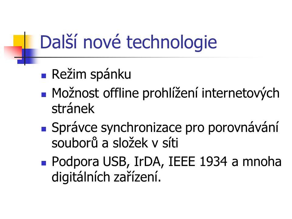 Další nové technologie Režim spánku Možnost offline prohlížení internetových stránek Správce synchronizace pro porovnávání souborů a složek v síti Podpora USB, IrDA, IEEE 1934 a mnoha digitálních zařízení.