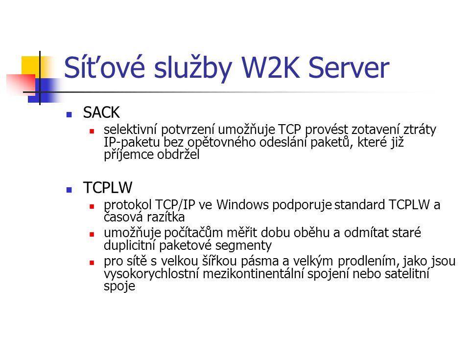 Síťové služby W2K Server SACK selektivní potvrzení umožňuje TCP provést zotavení ztráty IP-paketu bez opětovného odeslání paketů, které již příjemce obdržel TCPLW protokol TCP/IP ve Windows podporuje standard TCPLW a časová razítka umožňuje počítačům měřit dobu oběhu a odmítat staré duplicitní paketové segmenty pro sítě s velkou šířkou pásma a velkým prodlením, jako jsou vysokorychlostní mezikontinentální spojení nebo satelitní spoje