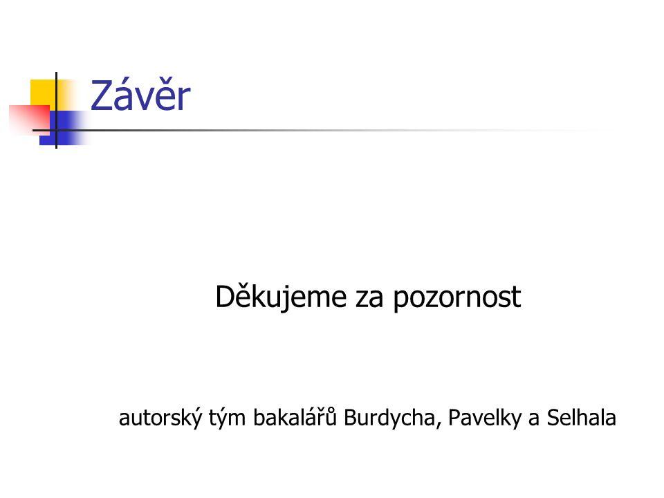 Závěr Děkujeme za pozornost autorský tým bakalářů Burdycha, Pavelky a Selhala