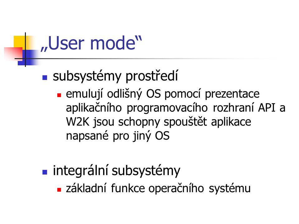 """""""User mode subsystémy prostředí emulují odlišný OS pomocí prezentace aplikačního programovacího rozhraní API a W2K jsou schopny spouštět aplikace napsané pro jiný OS integrální subsystémy základní funkce operačního systému"""