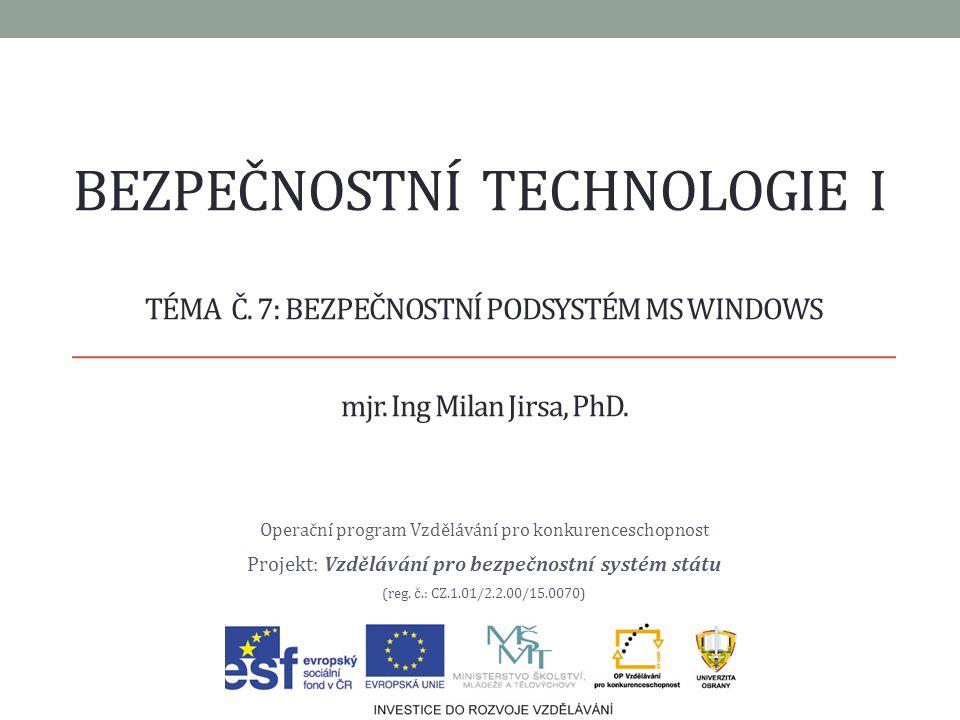 BEZPEČNOSTNÍ TECHNOLOGIE I Operační program Vzdělávání pro konkurenceschopnost Projekt: Vzdělávání pro bezpečnostní systém státu (reg. č.: CZ.1.01/2.2