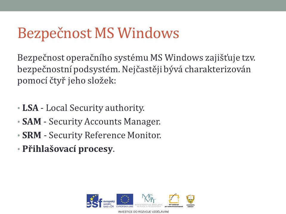 Bezpečnost MS Windows Bezpečnost operačního systému MS Windows zajišťuje tzv. bezpečnostní podsystém. Nejčastěji bývá charakterizován pomocí čtyř jeho