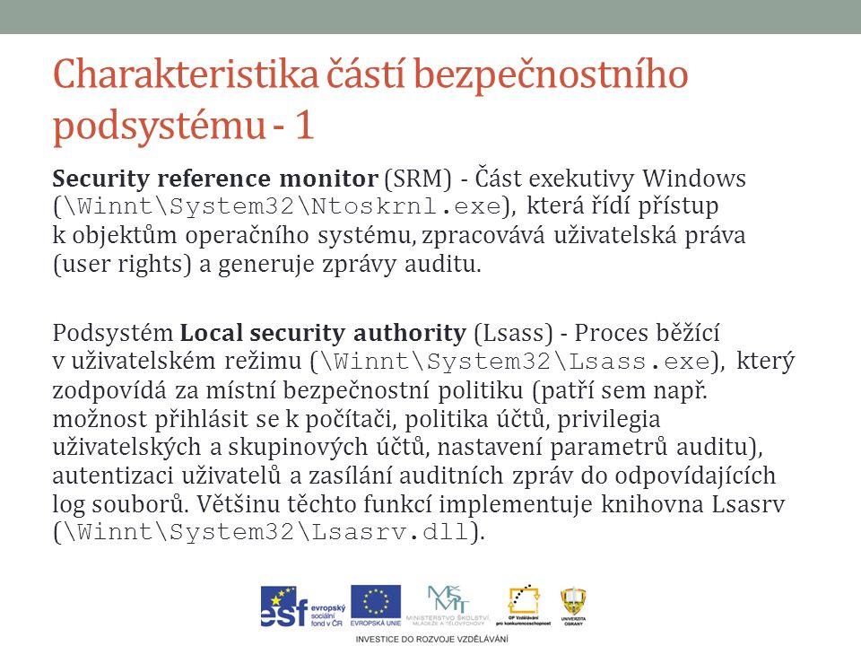 Charakteristika částí bezpečnostního podsystému - 1 Security reference monitor (SRM) - Část exekutivy Windows ( \Winnt\System32\Ntoskrnl.exe ), která