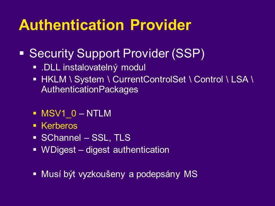 Authentication Provider  Security Support Provider (SSP) .DLL instalovatelný modul  HKLM \ System \ CurrentControlSet \ Control \ LSA \ AuthenticationPackages  MSV1_0 – NTLM  Kerberos  SChannel – SSL, TLS  WDigest – digest authentication  Musí být vyzkoušeny a podepsány MS