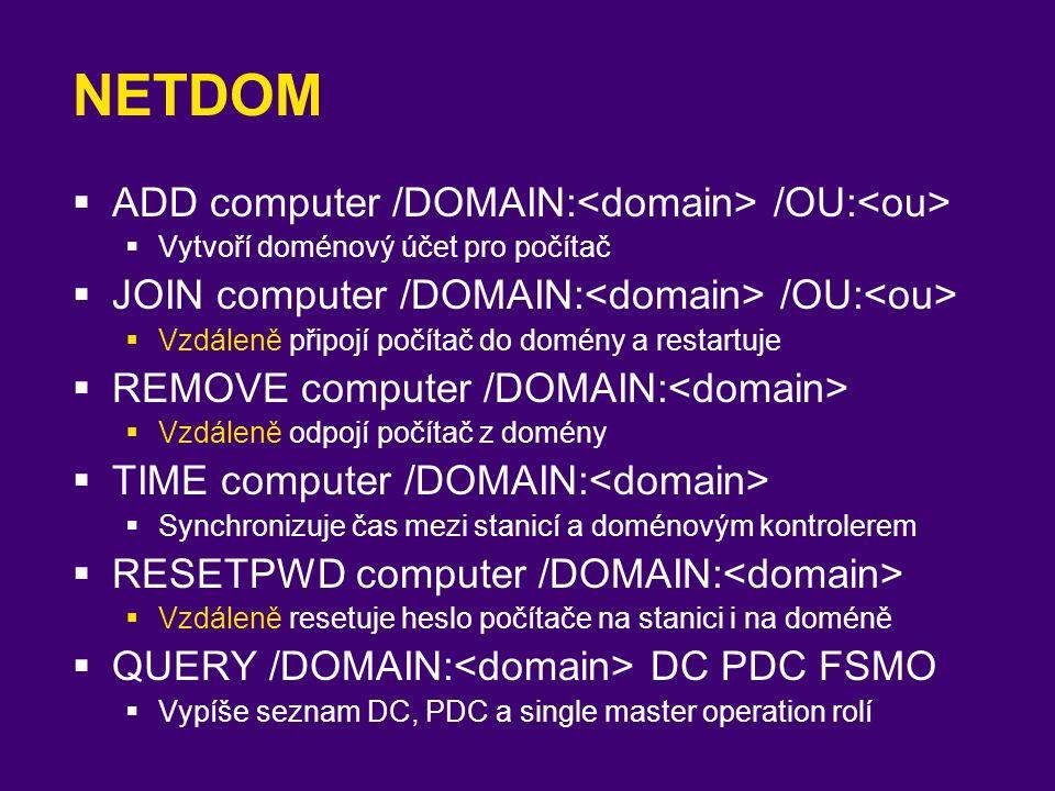 NETDOM  ADD computer /DOMAIN: /OU:  Vytvoří doménový účet pro počítač  JOIN computer /DOMAIN: /OU:  Vzdáleně připojí počítač do domény a restartuj