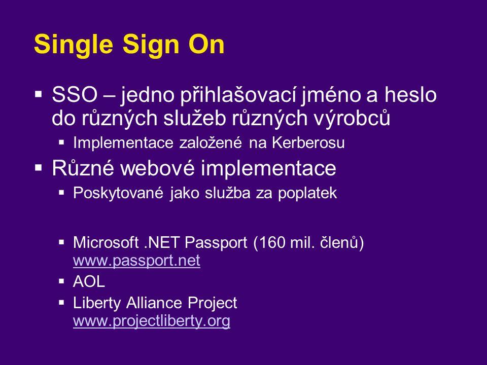 Single Sign On  SSO – jedno přihlašovací jméno a heslo do různých služeb různých výrobců  Implementace založené na Kerberosu  Různé webové implemen