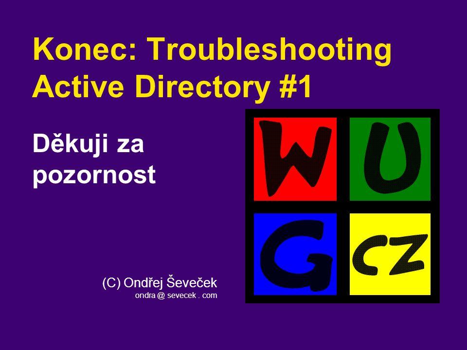 (C) Ondřej Ševeček ondra @ sevecek. com Konec: Troubleshooting Active Directory #1 Děkuji za pozornost