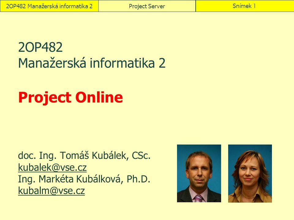 2OP482 Manažerská informatika 2Project ServerSnímek 1 2OP482 Manažerská informatika 2 Project Online doc.