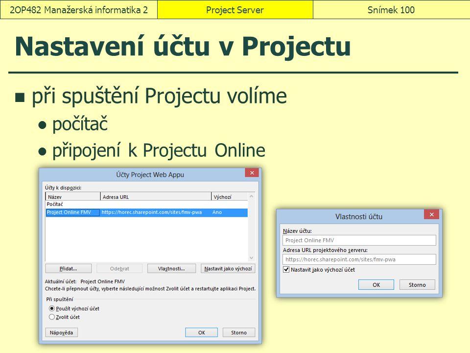 Nastavení účtu v Projectu při spuštění Projectu volíme počítač připojení k Projectu Online Project ServerSnímek 1002OP482 Manažerská informatika 2