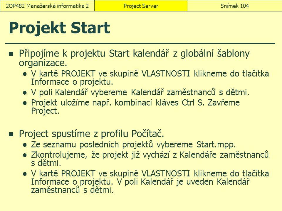 Projekt Start Připojíme k projektu Start kalendář z globální šablony organizace. V kartě PROJEKT ve skupině VLASTNOSTI klikneme do tlačítka Informace