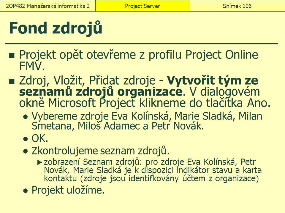 Fond zdrojů Projekt opět otevřeme z profilu Project Online FMV. Zdroj, Vložit, Přidat zdroje - Vytvořit tým ze seznamů zdrojů organizace. V dialogovém