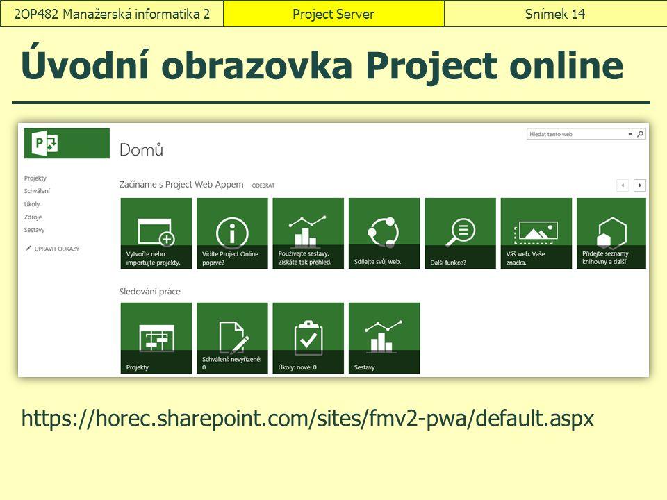 Úvodní obrazovka Project online Project ServerSnímek 142OP482 Manažerská informatika 2 https://horec.sharepoint.com/sites/fmv2-pwa/default.aspx