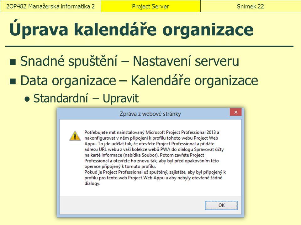 Úprava kalendáře organizace Project ServerSnímek 222OP482 Manažerská informatika 2 Snadné spuštění – Nastavení serveru Data organizace – Kalendáře organizace Standardní – Upravit