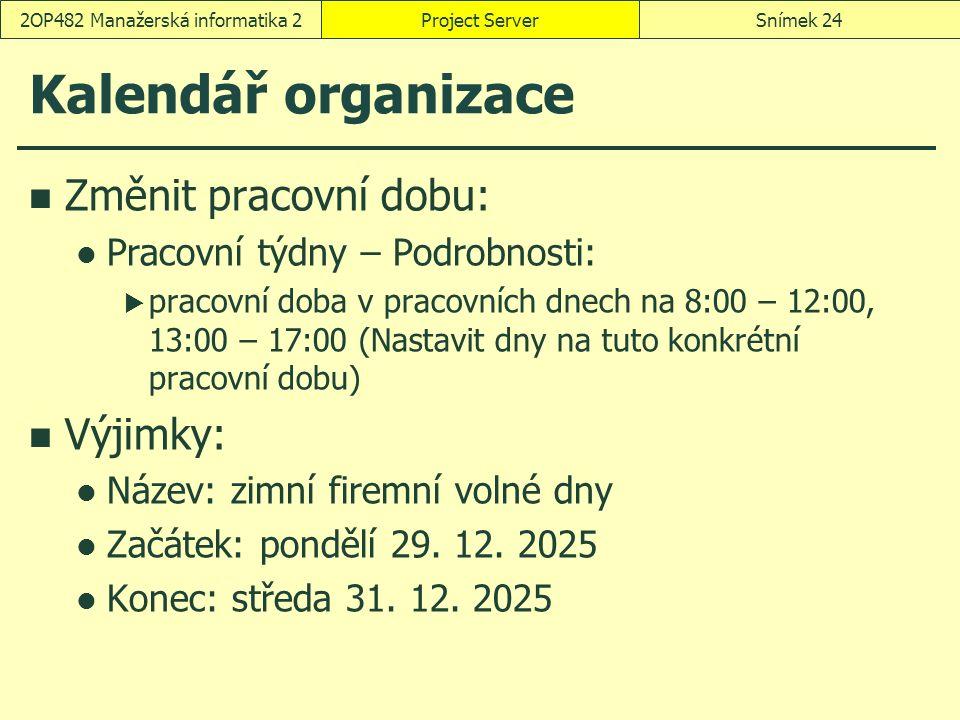Kalendář organizace Změnit pracovní dobu: Pracovní týdny – Podrobnosti:  pracovní doba v pracovních dnech na 8:00 – 12:00, 13:00 – 17:00 (Nastavit dn