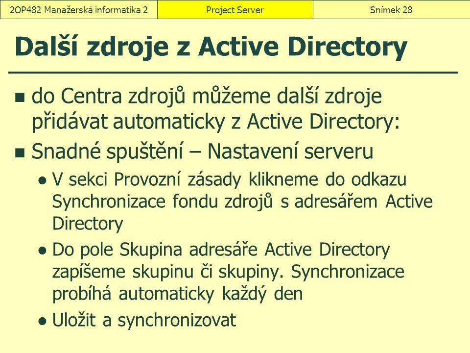 Další zdroje z Active Directory do Centra zdrojů můžeme další zdroje přidávat automaticky z Active Directory: Snadné spuštění – Nastavení serveru V sekci Provozní zásady klikneme do odkazu Synchronizace fondu zdrojů s adresářem Active Directory Do pole Skupina adresáře Active Directory zapíšeme skupinu či skupiny.