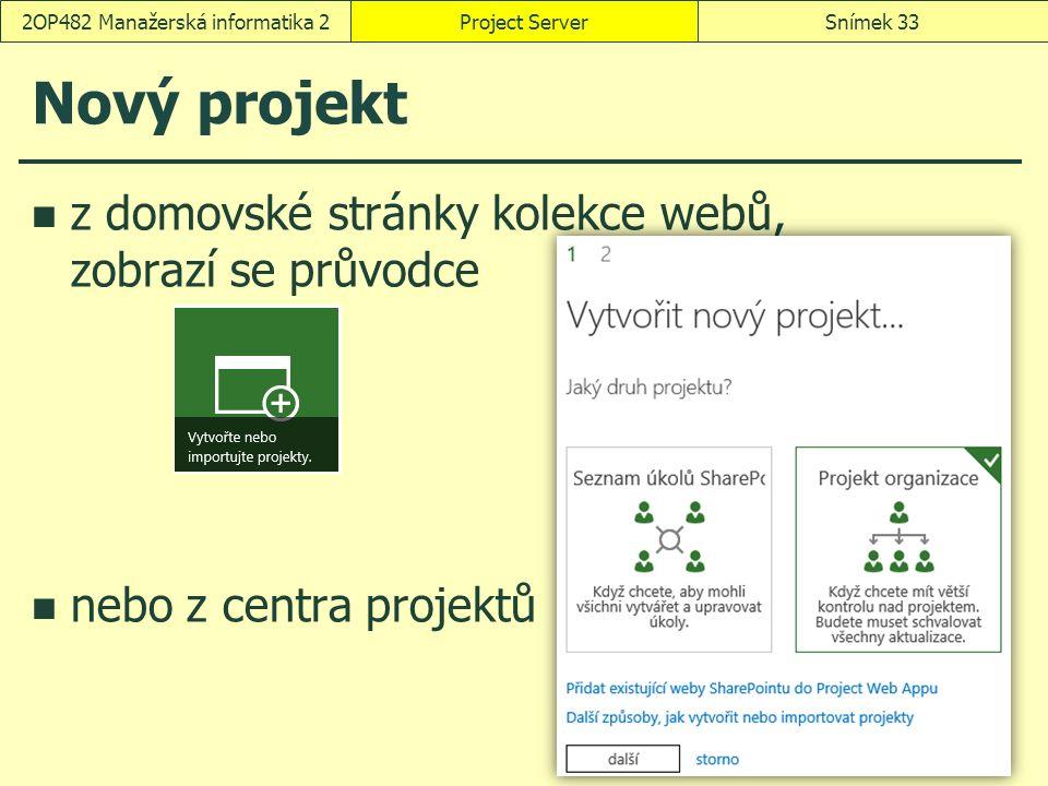 Nový projekt z domovské stránky kolekce webů, zobrazí se průvodce nebo z centra projektů Project ServerSnímek 332OP482 Manažerská informatika 2