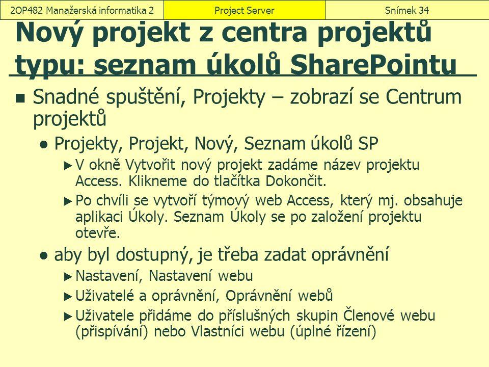 Nový projekt z centra projektů typu: seznam úkolů SharePointu Snadné spuštění, Projekty – zobrazí se Centrum projektů Projekty, Projekt, Nový, Seznam úkolů SP  V okně Vytvořit nový projekt zadáme název projektu Access.