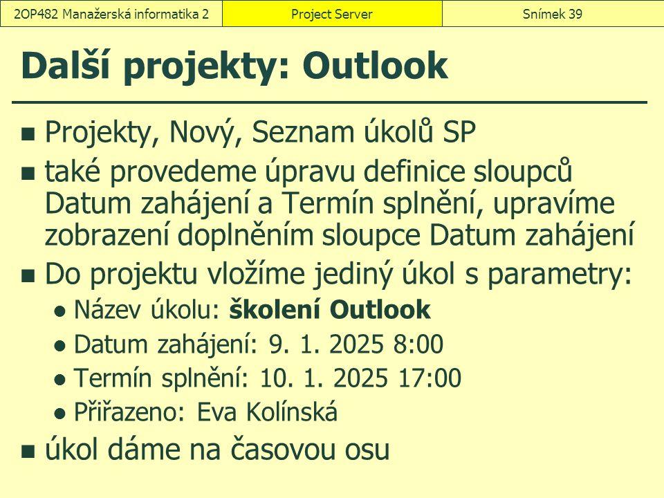 Další projekty: Outlook Projekty, Nový, Seznam úkolů SP také provedeme úpravu definice sloupců Datum zahájení a Termín splnění, upravíme zobrazení dop