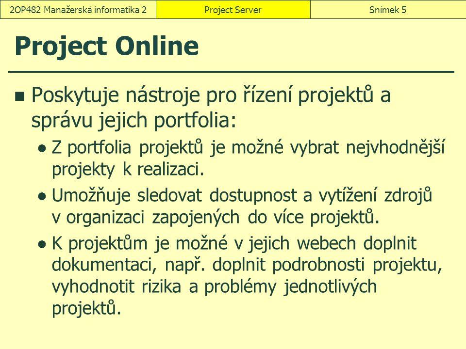 Project Online Poskytuje nástroje pro řízení projektů a správu jejich portfolia: Z portfolia projektů je možné vybrat nejvhodnější projekty k realizaci.