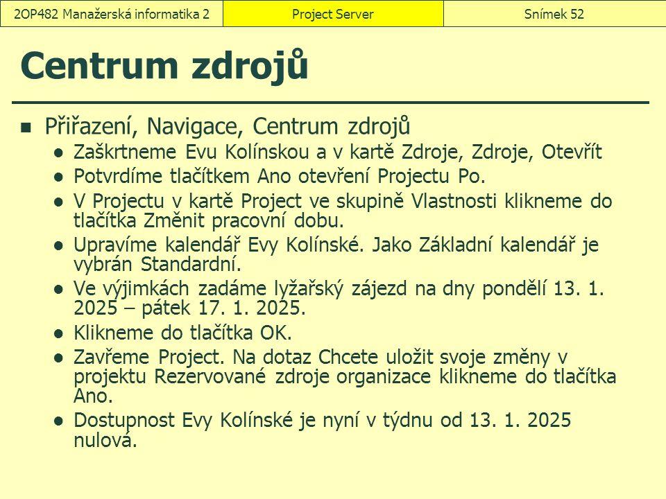 Centrum zdrojů Přiřazení, Navigace, Centrum zdrojů Zaškrtneme Evu Kolínskou a v kartě Zdroje, Zdroje, Otevřít Potvrdíme tlačítkem Ano otevření Projectu Po.
