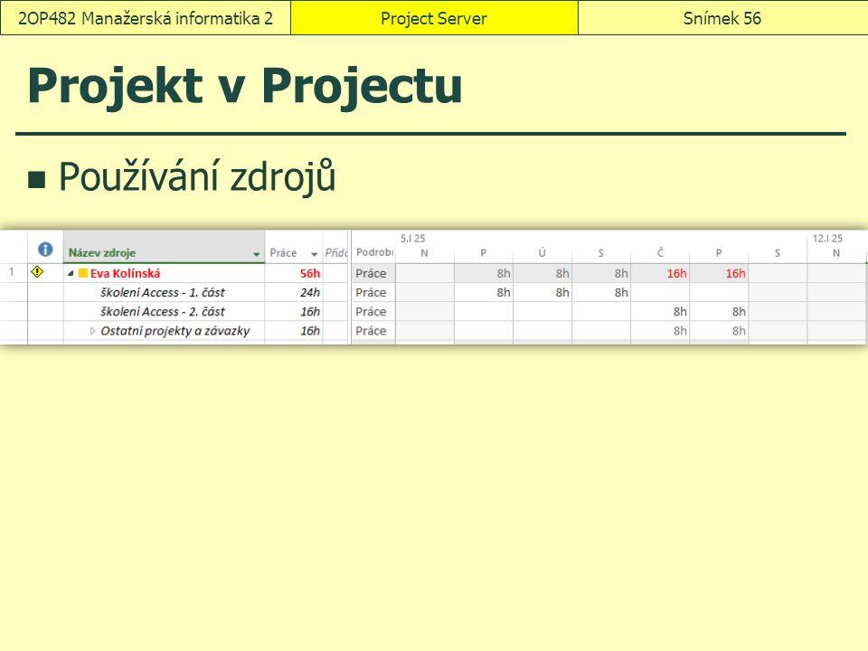Projekt v Projectu Používání zdrojů Project ServerSnímek 562OP482 Manažerská informatika 2