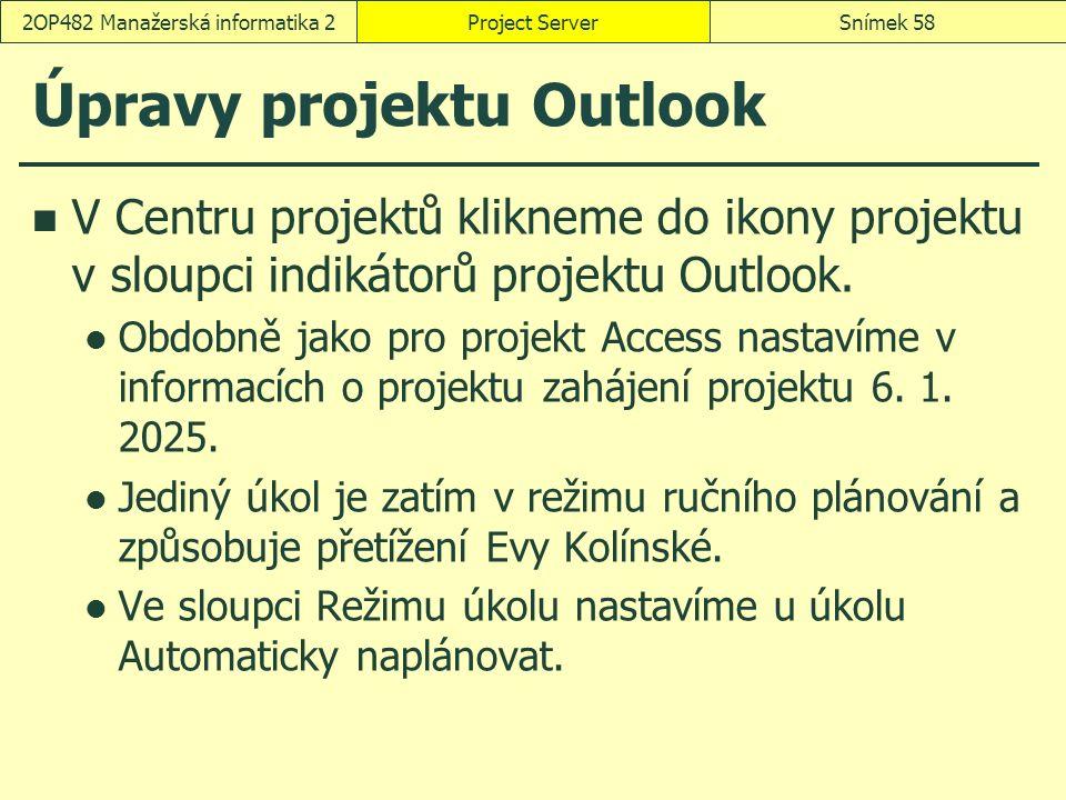 Úpravy projektu Outlook V Centru projektů klikneme do ikony projektu v sloupci indikátorů projektu Outlook. Obdobně jako pro projekt Access nastavíme