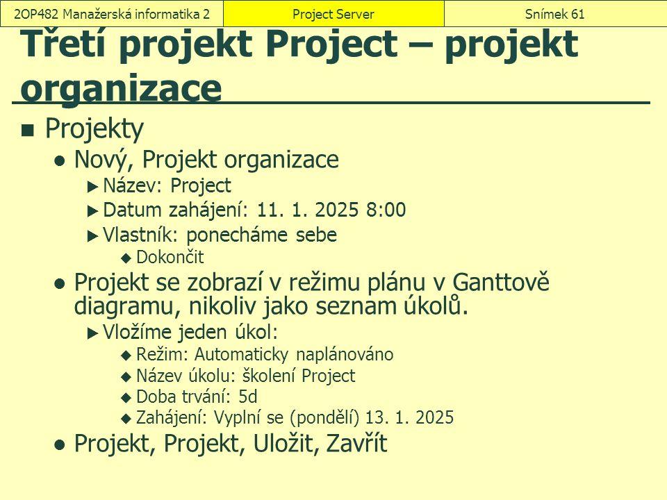 Třetí projekt Project – projekt organizace Projekty Nový, Projekt organizace  Název: Project  Datum zahájení: 11. 1. 2025 8:00  Vlastník: ponecháme