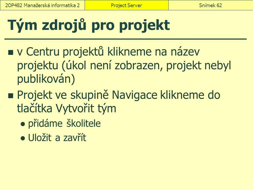 Tým zdrojů pro projekt v Centru projektů klikneme na název projektu (úkol není zobrazen, projekt nebyl publikován) Projekt ve skupině Navigace kliknem