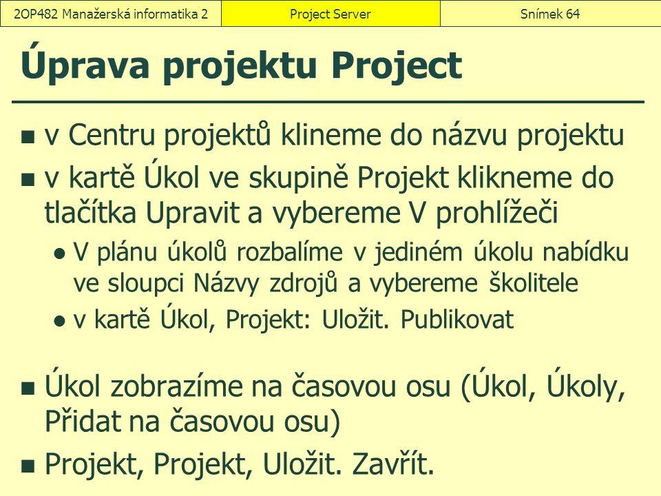 Úprava projektu Project v Centru projektů klineme do názvu projektu v kartě Úkol ve skupině Projekt klikneme do tlačítka Upravit a vybereme V prohlížeči V plánu úkolů rozbalíme v jediném úkolu nabídku ve sloupci Názvy zdrojů a vybereme školitele v kartě Úkol, Projekt: Uložit.