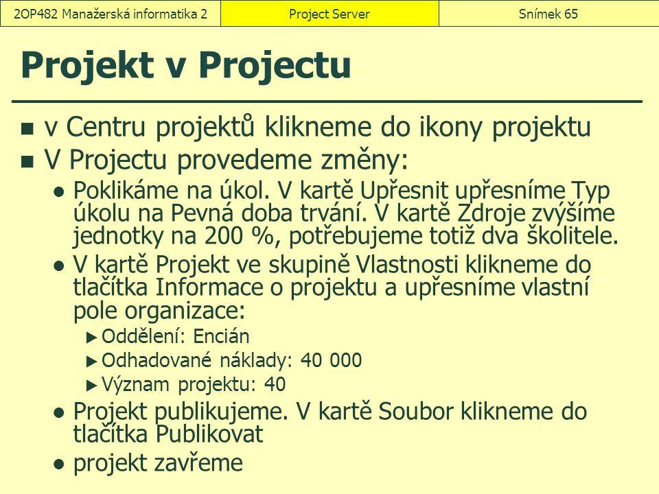 Projekt v Projectu v Centru projektů klikneme do ikony projektu V Projectu provedeme změny: Poklikáme na úkol. V kartě Upřesnit upřesníme Typ úkolu na