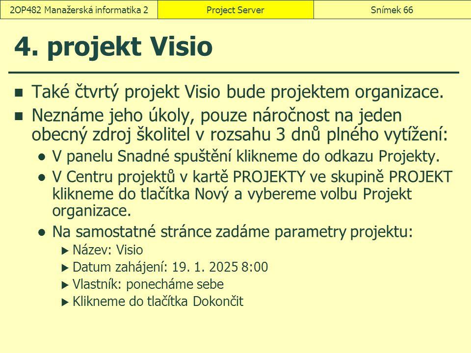 4. projekt Visio Také čtvrtý projekt Visio bude projektem organizace. Neznáme jeho úkoly, pouze náročnost na jeden obecný zdroj školitel v rozsahu 3 d