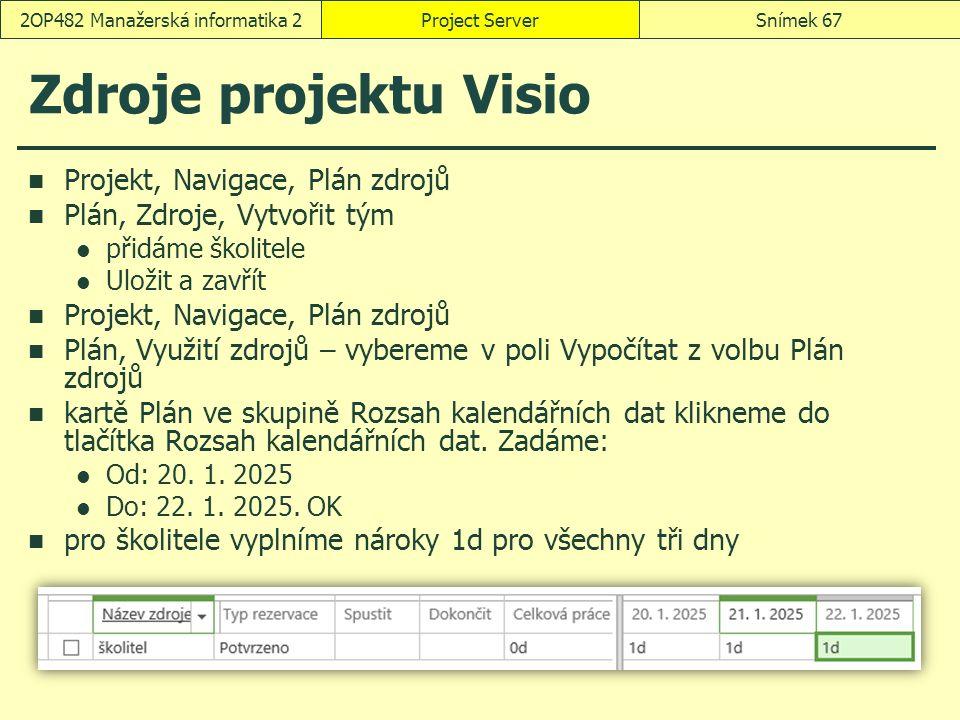 Zdroje projektu Visio Projekt, Navigace, Plán zdrojů Plán, Zdroje, Vytvořit tým přidáme školitele Uložit a zavřít Projekt, Navigace, Plán zdrojů Plán, Využití zdrojů – vybereme v poli Vypočítat z volbu Plán zdrojů kartě Plán ve skupině Rozsah kalendářních dat klikneme do tlačítka Rozsah kalendářních dat.