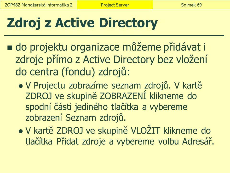 Zdroj z Active Directory do projektu organizace můžeme přidávat i zdroje přímo z Active Directory bez vložení do centra (fondu) zdrojů: V Projectu zobrazíme seznam zdrojů.