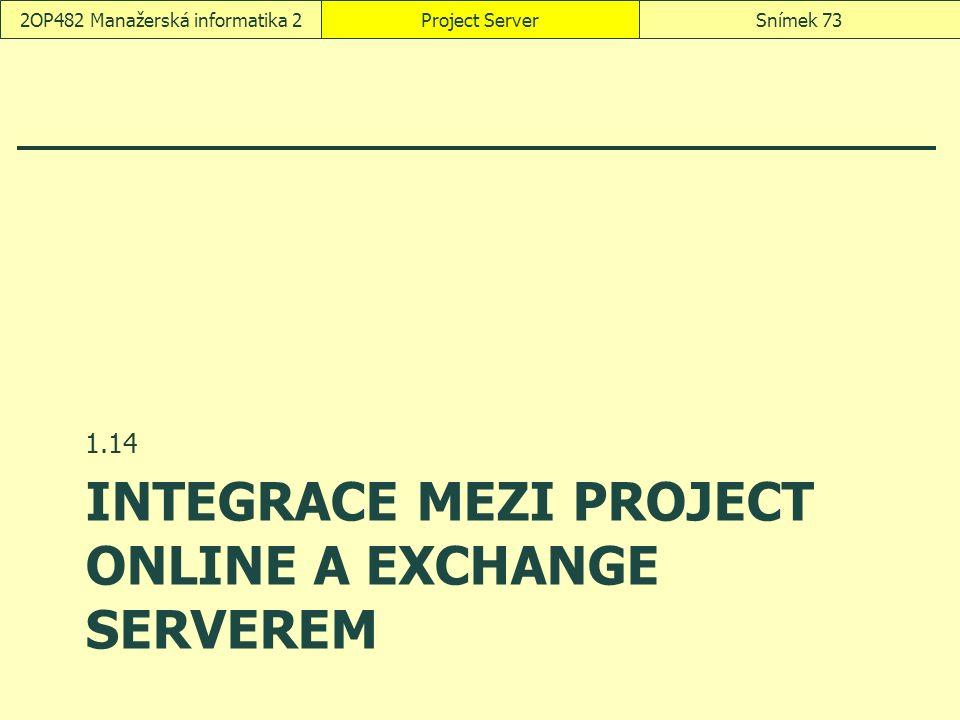 INTEGRACE MEZI PROJECT ONLINE A EXCHANGE SERVEREM 1.14 Project ServerSnímek 732OP482 Manažerská informatika 2