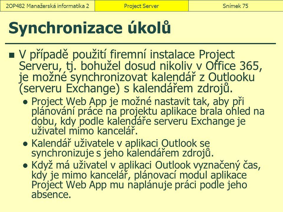 Synchronizace úkolů V případě použití firemní instalace Project Serveru, tj. bohužel dosud nikoliv v Office 365, je možné synchronizovat kalendář z Ou