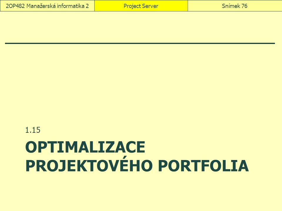 OPTIMALIZACE PROJEKTOVÉHO PORTFOLIA 1.15 Project ServerSnímek 762OP482 Manažerská informatika 2