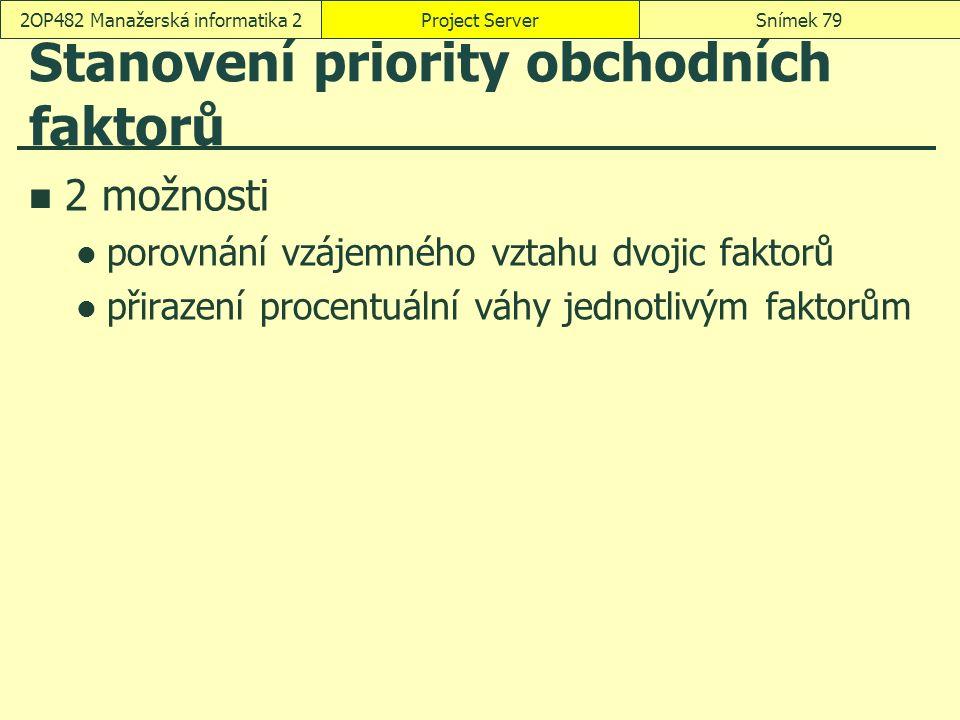 Stanovení priority obchodních faktorů 2 možnosti porovnání vzájemného vztahu dvojic faktorů přirazení procentuální váhy jednotlivým faktorům Project S