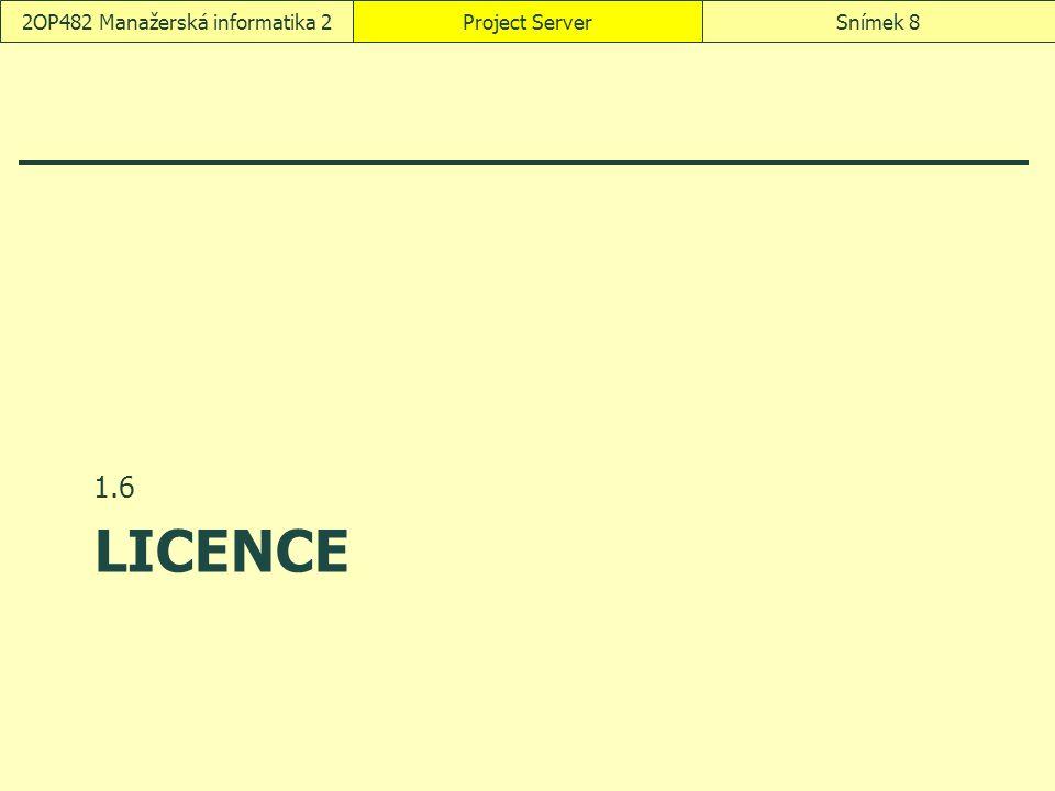 LICENCE 1.6 Project ServerSnímek 82OP482 Manažerská informatika 2