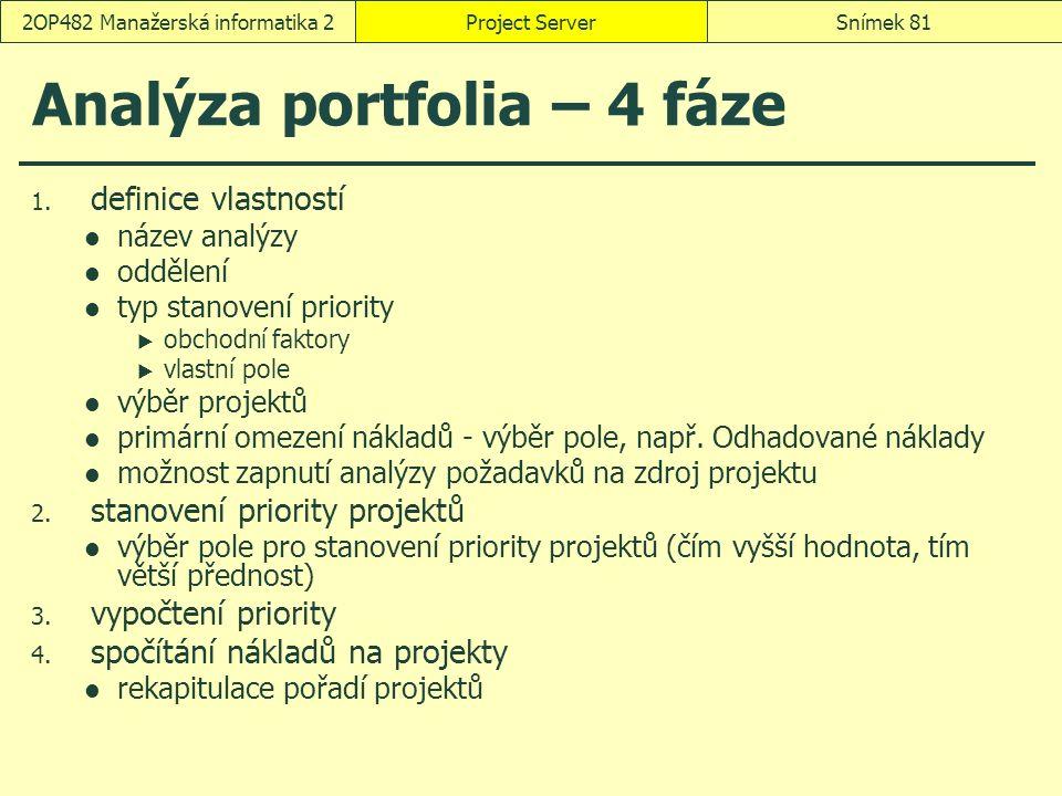 Analýza portfolia – 4 fáze 1. definice vlastností název analýzy oddělení typ stanovení priority  obchodní faktory  vlastní pole výběr projektů primá