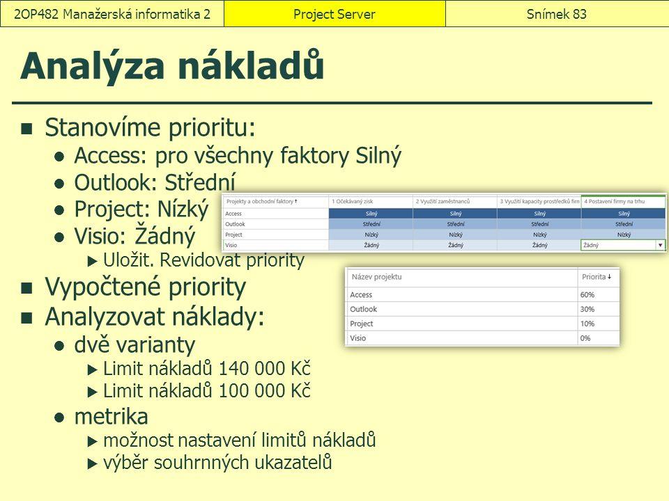 Analýza nákladů Stanovíme prioritu: Access: pro všechny faktory Silný Outlook: Střední Project: Nízký Visio: Žádný  Uložit.