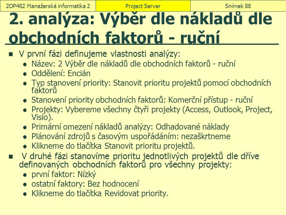 2. analýza: Výběr dle nákladů dle obchodních faktorů - ruční V první fázi definujeme vlastnosti analýzy: Název: 2 Výběr dle nákladů dle obchodních fak